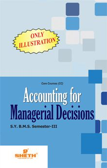 Accounting for Managerial Decision-Only Illustrations–S.Y.B.M.S.–Semester–III