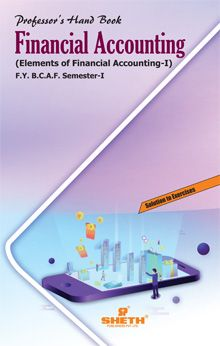 Professors Hand Book in Financial Accounting (Elements of Financial Accounting–I) F.Y.B.C.A.F -Semester – I