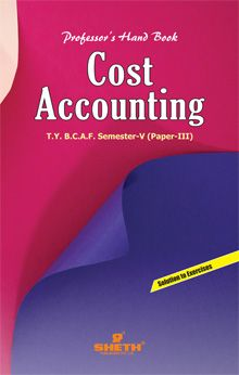 Professors Hand Book in Cost Accounting (Paper–III)–T.Y.B.C.A.F. (Semester–V)