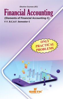 Financial Accounting - Elements of Financial Accounting - I- F.Y.B.C.A.F- Semester-I (ONLY PRACTICAL PROBLEMS))
