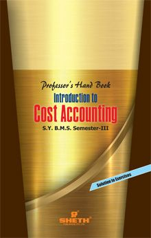 Professors Handbook in Introduction to Cost Accounting–S.Y.B.M.S.–Semester–III