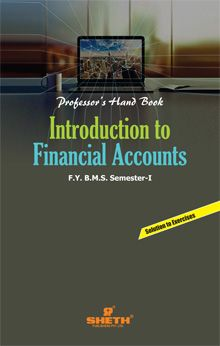 Professors Handbook in Introduction to Financial Accounts–F.Y.B.M.S.–Semester–I