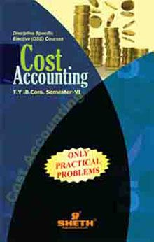Cost Accounting–T.Y.B.Com.–Semester–VI (Only Practical Problems)