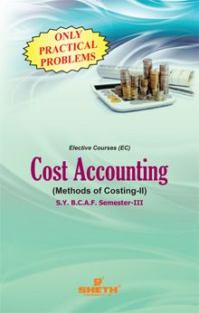 Cost Accounting (Methods of Costing)-II (Only Practical Problems)–S.Y.B.C.A.F.–Semester-III