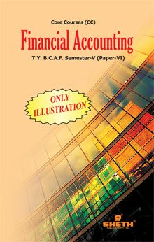 Financial Accounting–(Only Illustrations)–T.Y.B.C.A.F.–Semester–V–Paper–VI