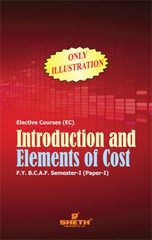 Introduction and Elements of Cost–F.Y.B.C.A.F.–Semester-I (Paper-I) Only Illustrations
